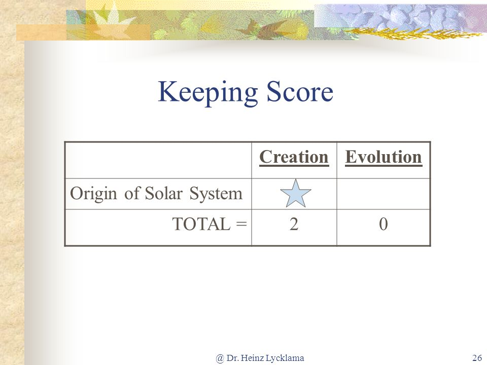 Keeping Score Creation Evolution Origin of Solar System TOTAL = 2