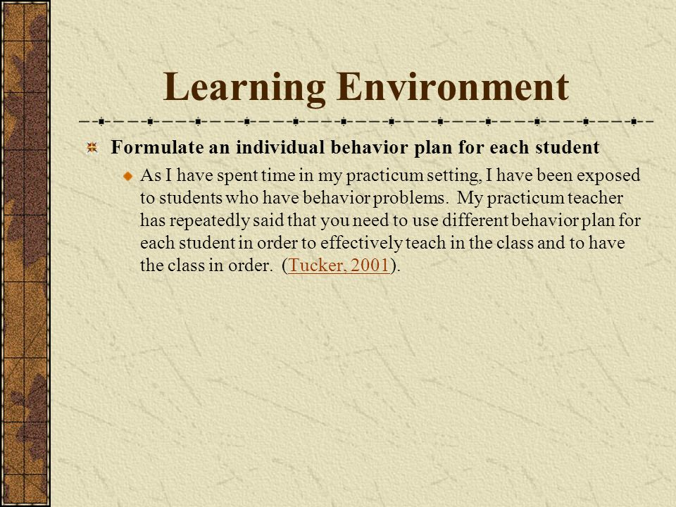Learning Environment Formulate an individual behavior plan for each student.