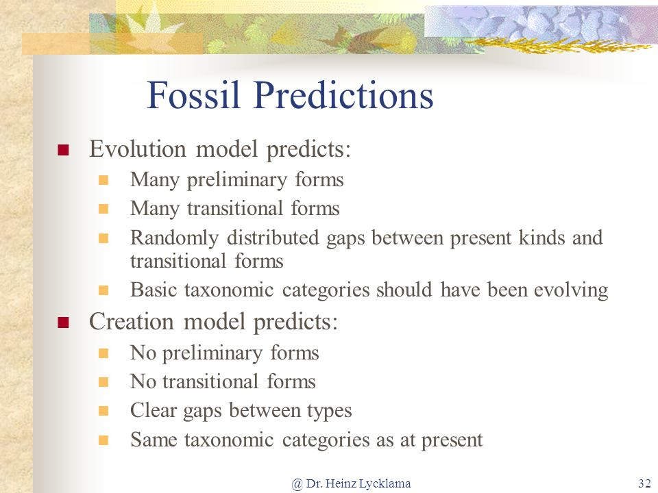 Fossil Predictions Evolution model predicts: Creation model predicts: