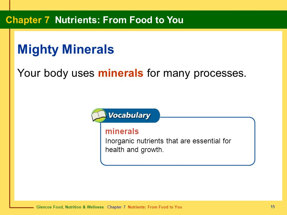 Mighty Minerals Your body uses minerals for many processes. minerals
