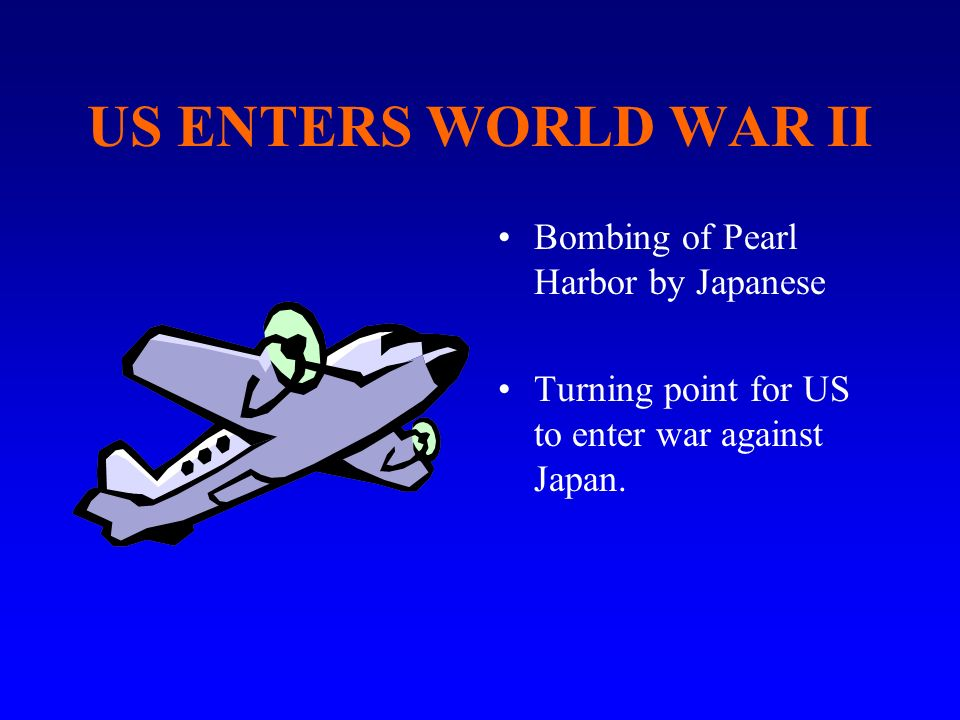 US ENTERS WORLD WAR II Bombing of Pearl Harbor by Japanese
