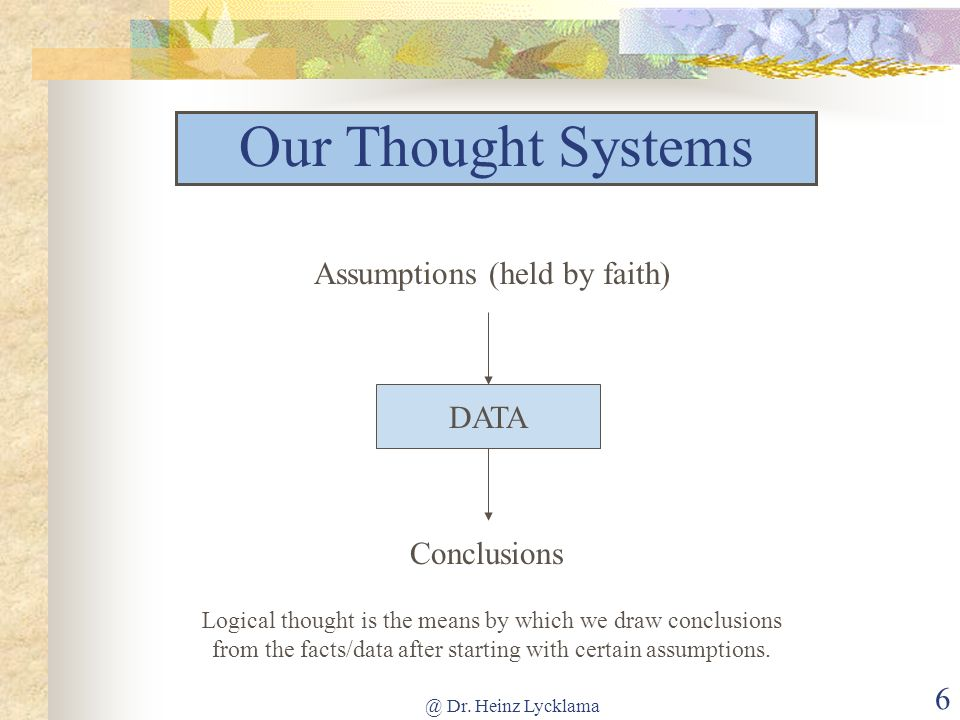 Our Thought Systems Assumptions (held by faith) DATA Conclusions