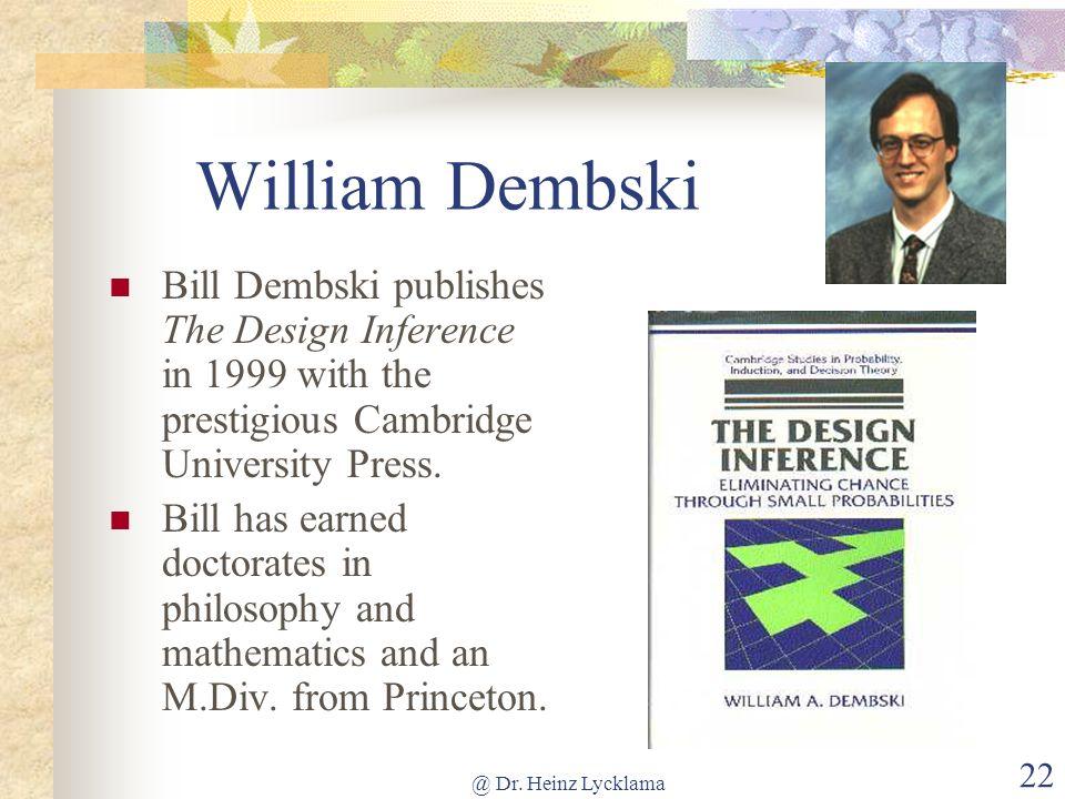 William Dembski Bill Dembski publishes The Design Inference in 1999 with the prestigious Cambridge University Press.