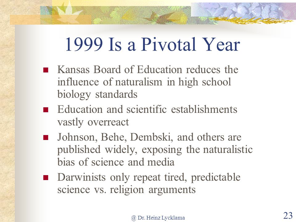1999 Is a Pivotal Year Kansas Board of Education reduces the influence of naturalism in high school biology standards.
