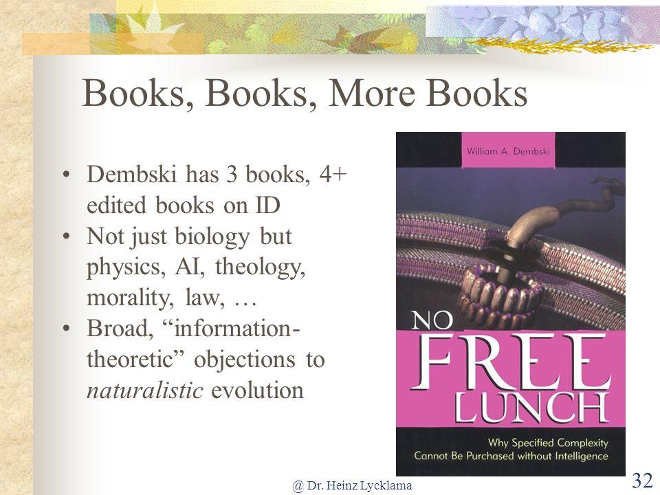 Books, Books, More Books Dembski has 3 books, 4+ edited books on ID