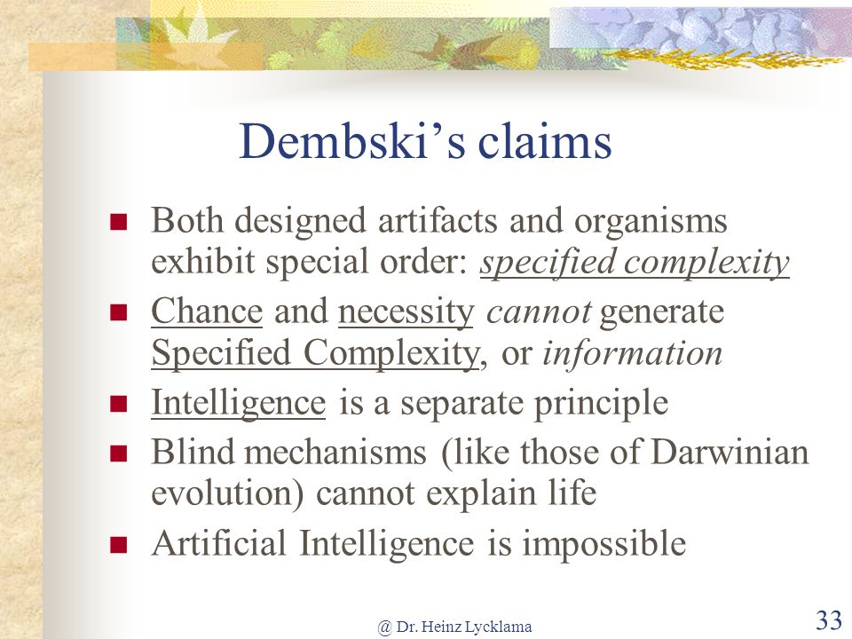 Dembski's claims Both designed artifacts and organisms exhibit special order: specified complexity.