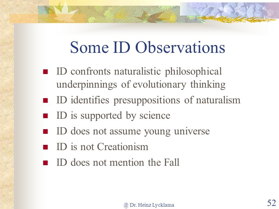Some ID Observations ID confronts naturalistic philosophical underpinnings of evolutionary thinking.