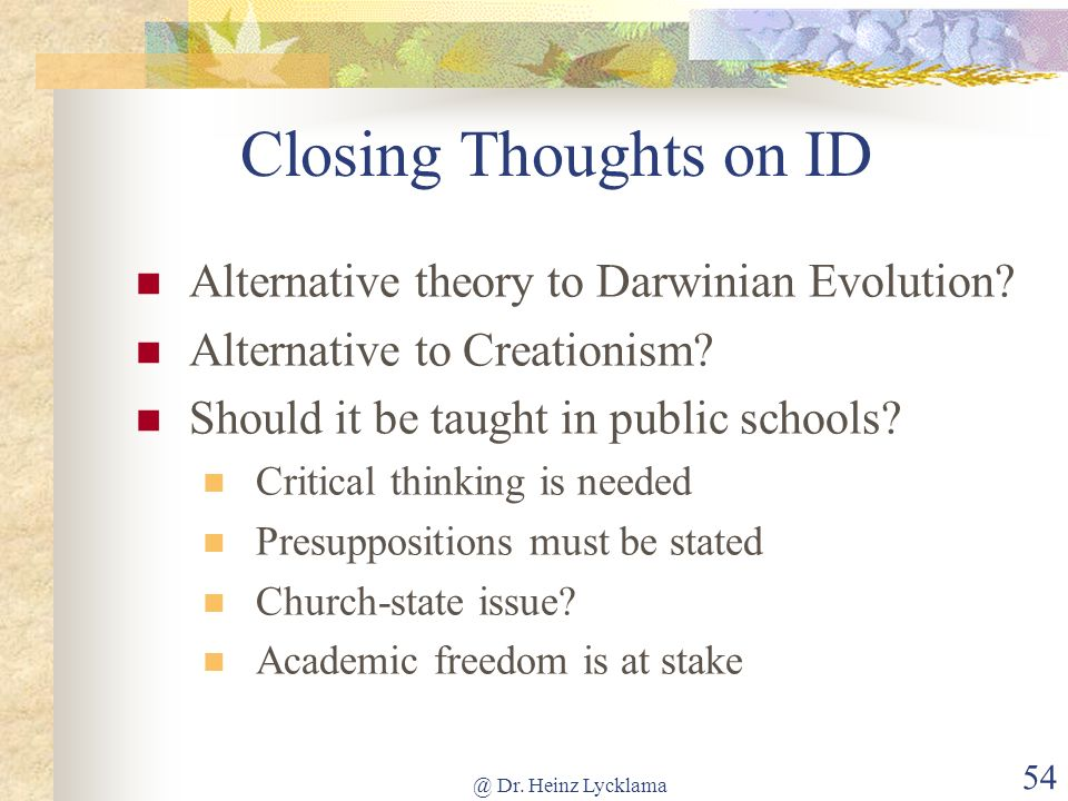Closing Thoughts on ID Alternative theory to Darwinian Evolution