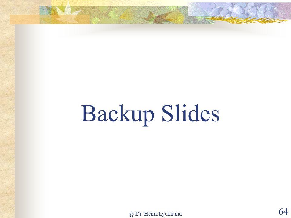 Backup Slides @ Dr. Heinz Lycklama