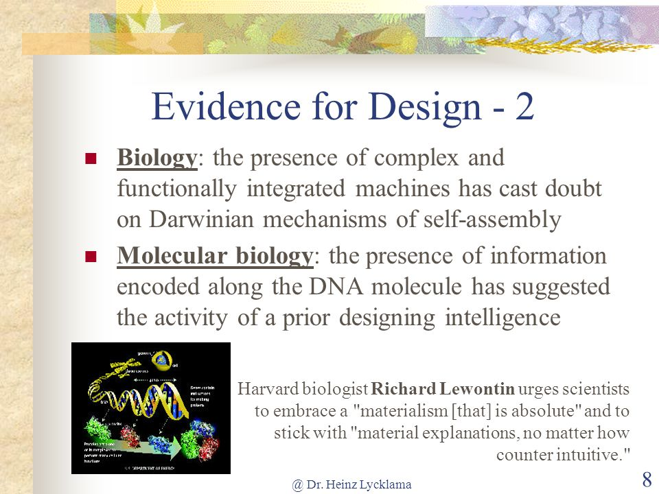 Evidence for Design - 2 Biology: the presence of complex and functionally integrated machines has cast doubt on Darwinian mechanisms of self-assembly.