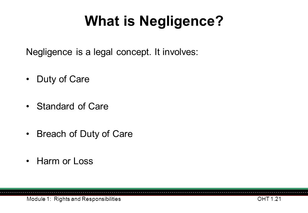 What is Negligence Negligence is a legal concept. It involves: