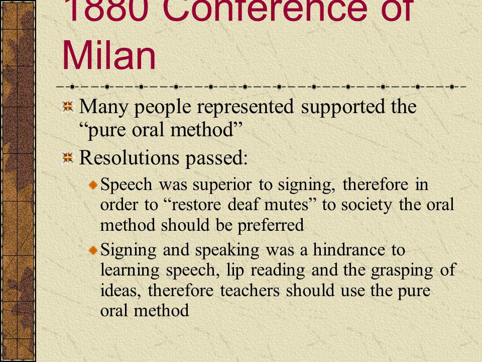 1880 Conference of Milan Many people represented supported the pure oral method Resolutions passed: