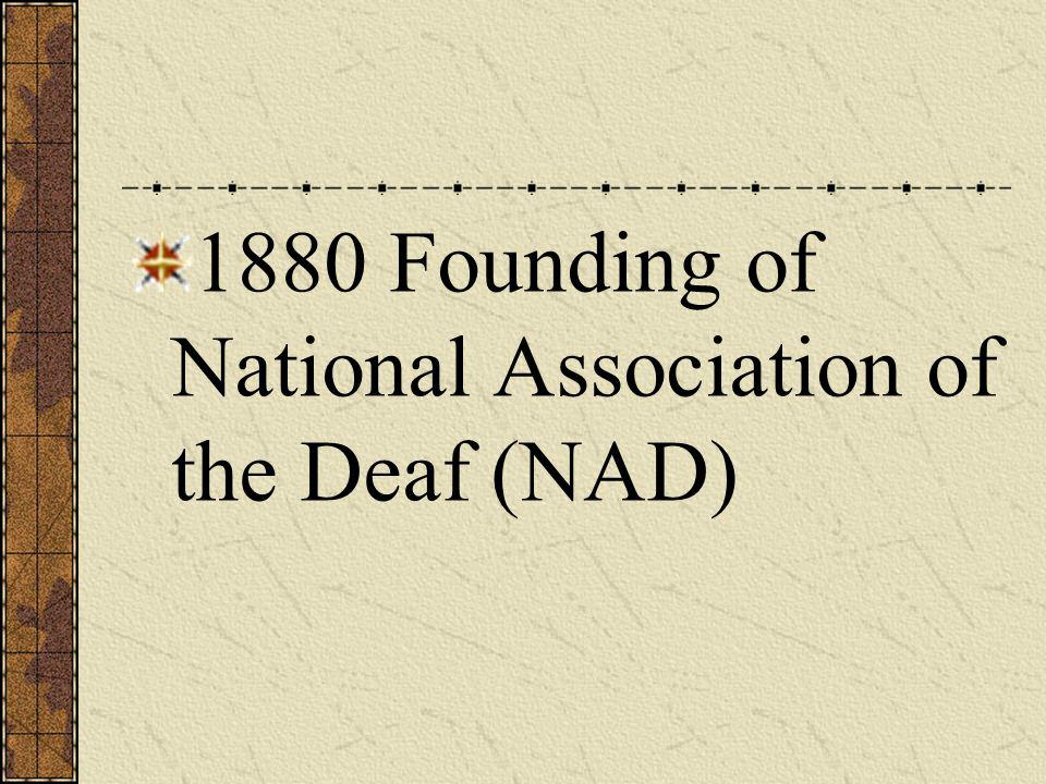 1880 Founding of National Association of the Deaf (NAD)