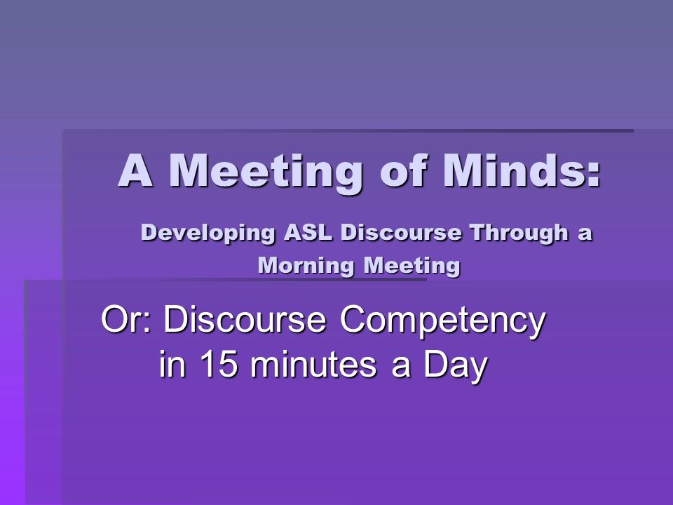 A Meeting of Minds: Developing ASL Discourse Through a Morning Meeting