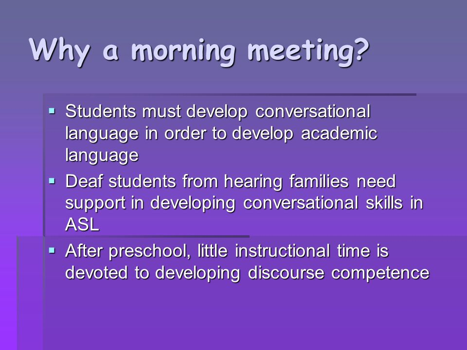 Why a morning meeting Students must develop conversational language in order to develop academic language.
