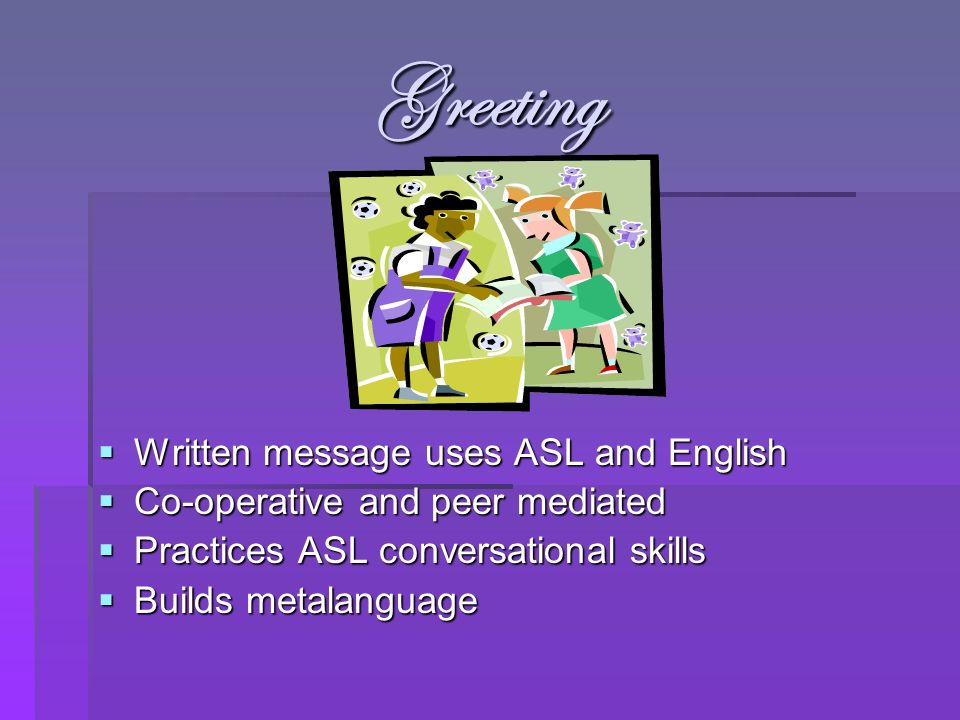 Greeting Written message uses ASL and English