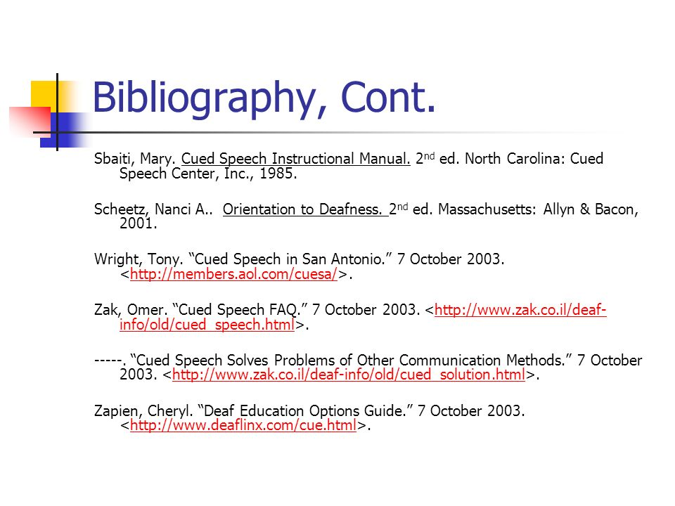 Bibliography, Cont. Sbaiti, Mary. Cued Speech Instructional Manual. 2nd ed. North Carolina: Cued Speech Center, Inc., 1985.