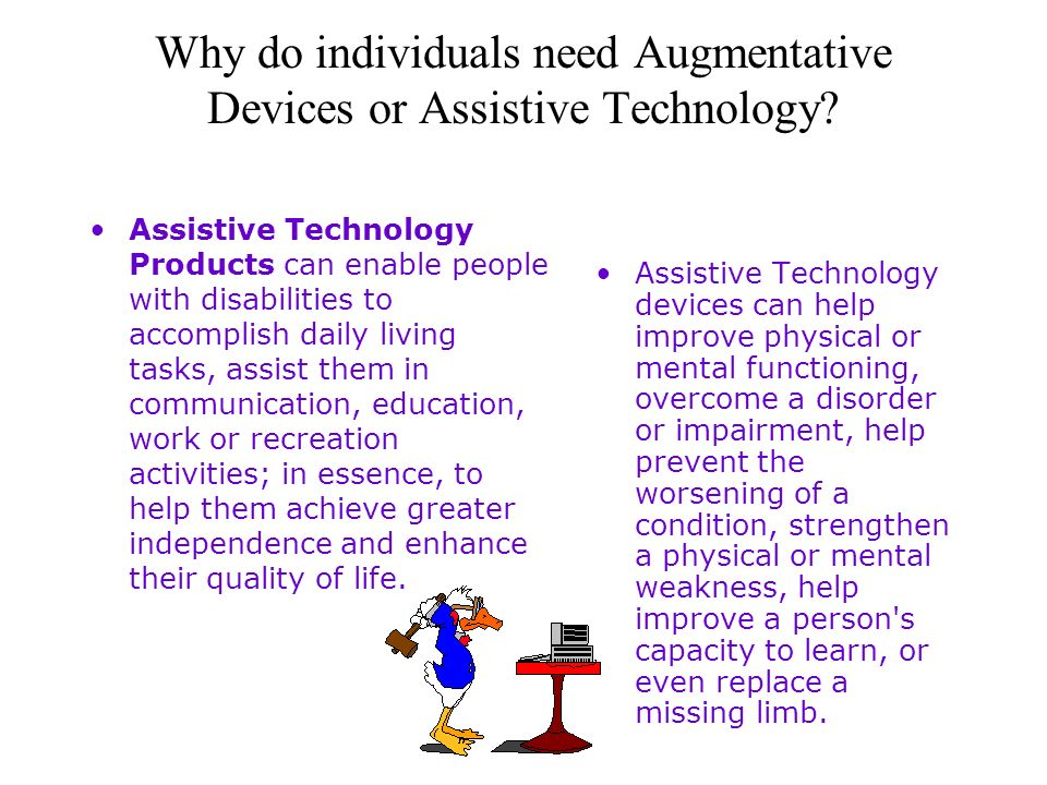 Why do individuals need Augmentative Devices or Assistive Technology
