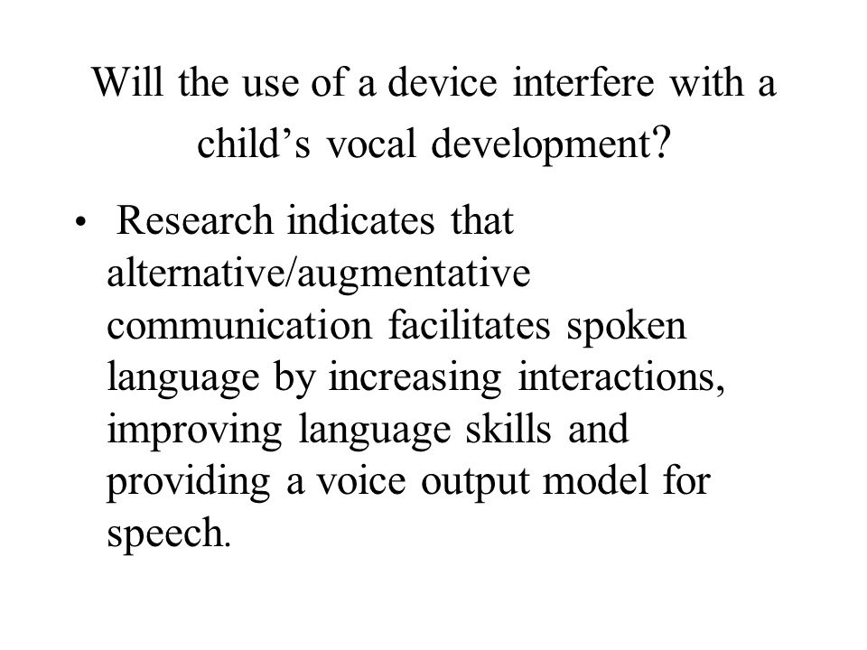 Will the use of a device interfere with a child's vocal development