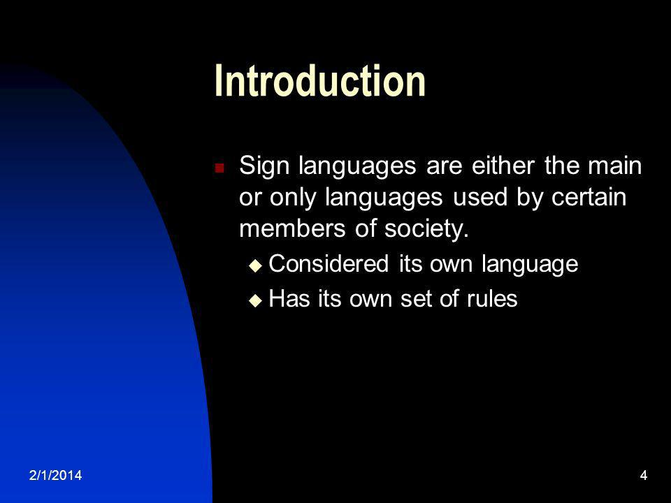 Introduction Sign languages are either the main or only languages used by certain members of society.