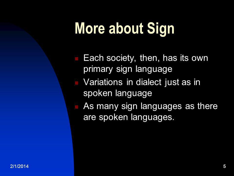 More about Sign Each society, then, has its own primary sign language