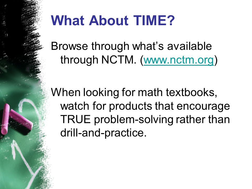 What About TIME Browse through what's available through NCTM. (www.nctm.org)