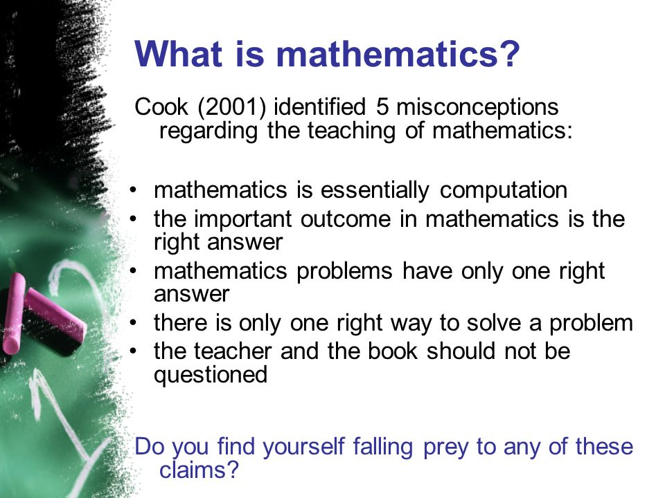 What is mathematics Cook (2001) identified 5 misconceptions regarding the teaching of mathematics: