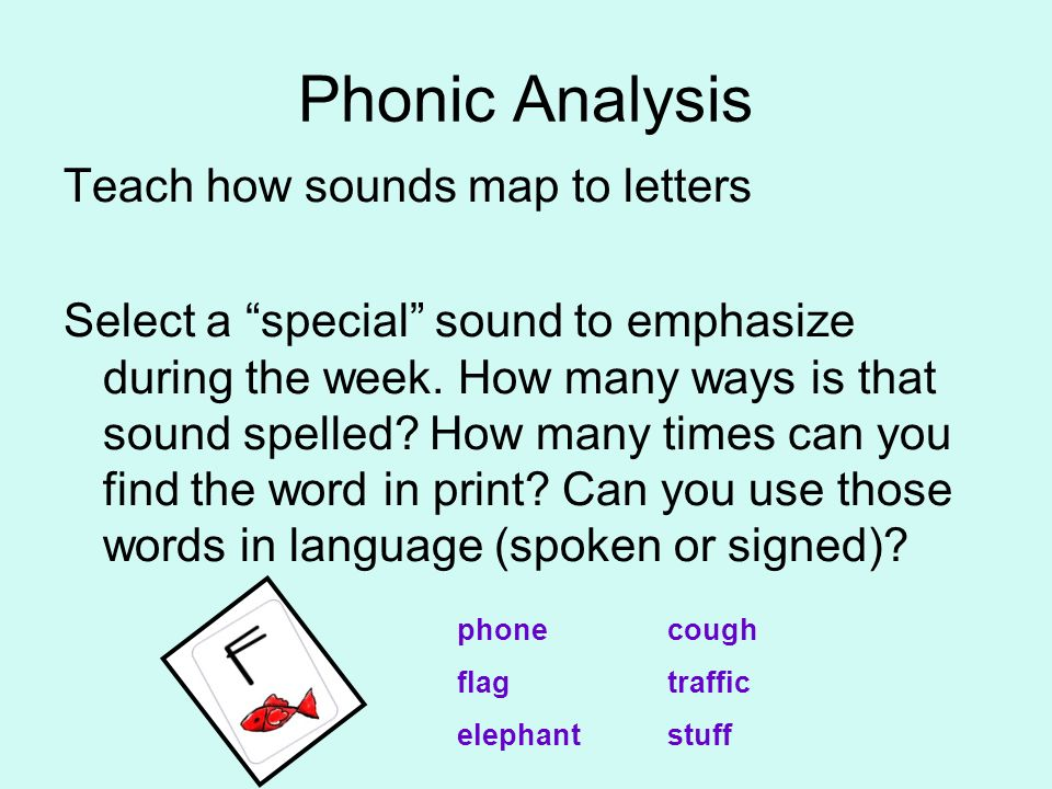 Phonic Analysis Teach how sounds map to letters