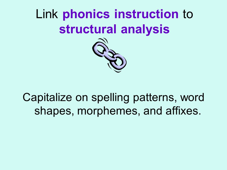 Link phonics instruction to structural analysis