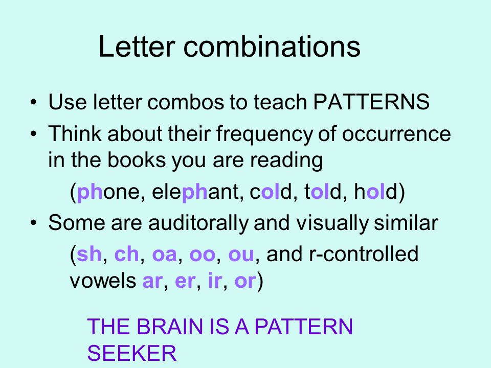 Letter combinations Use letter combos to teach PATTERNS