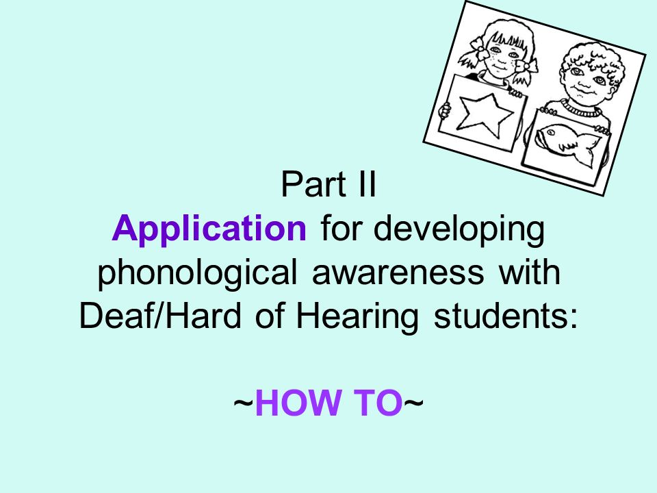 Part II Application for developing phonological awareness with Deaf/Hard of Hearing students: ~HOW TO~