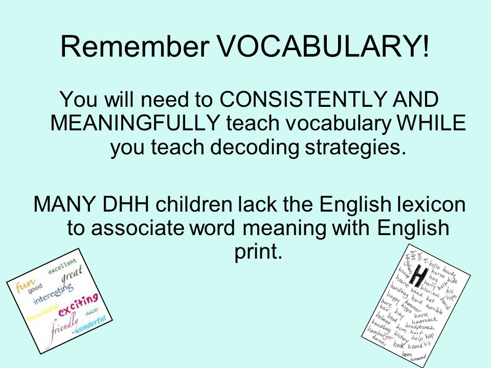 Remember VOCABULARY! You will need to CONSISTENTLY AND MEANINGFULLY teach vocabulary WHILE you teach decoding strategies.