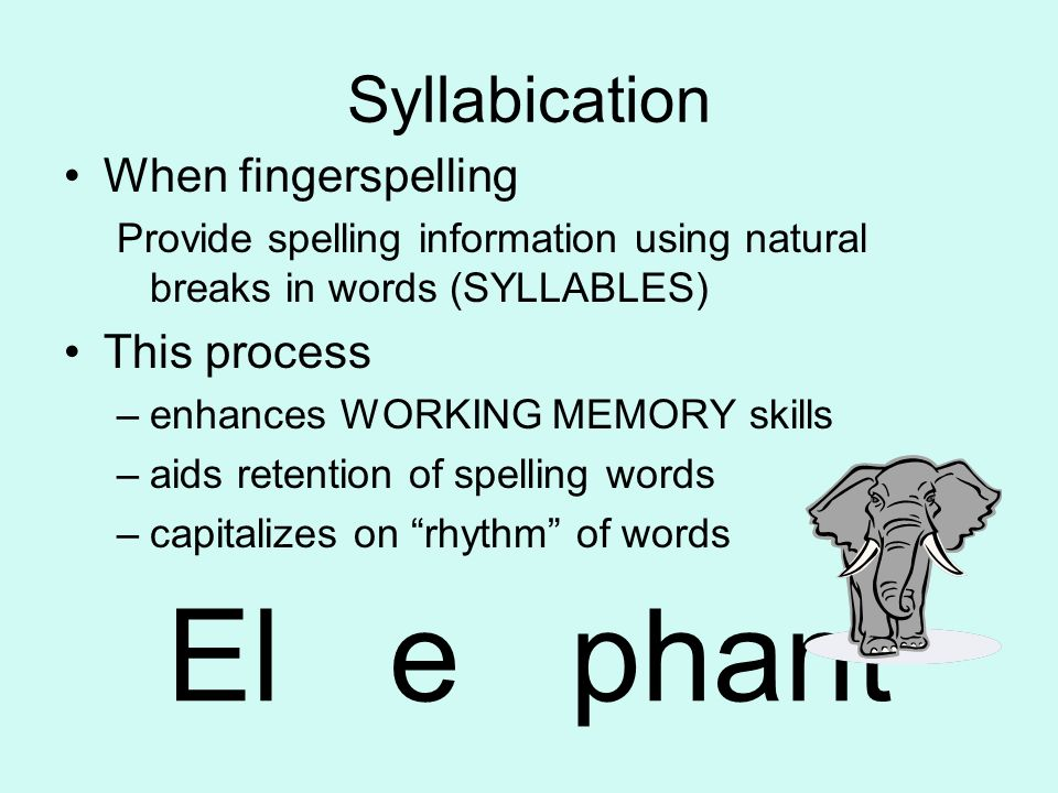 El e phant Syllabication When fingerspelling This process