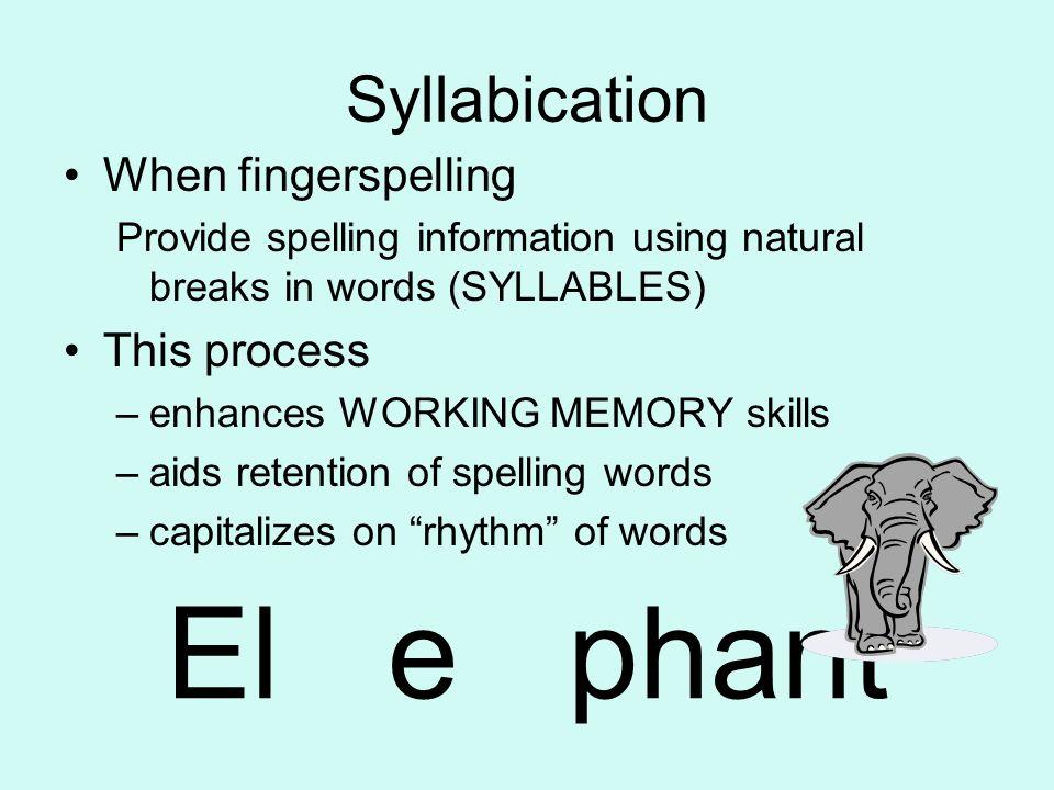El e phant Syllabication When fingerspelling This process