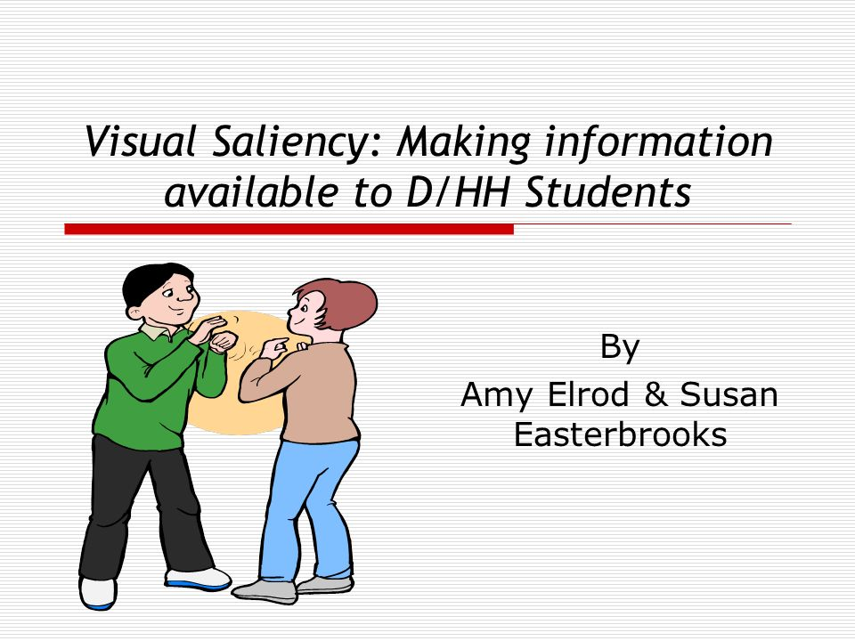 Visual Saliency: Making information available to D/HH Students