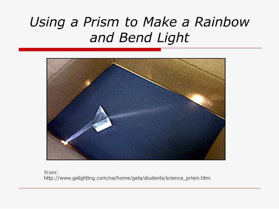Using a Prism to Make a Rainbow and Bend Light