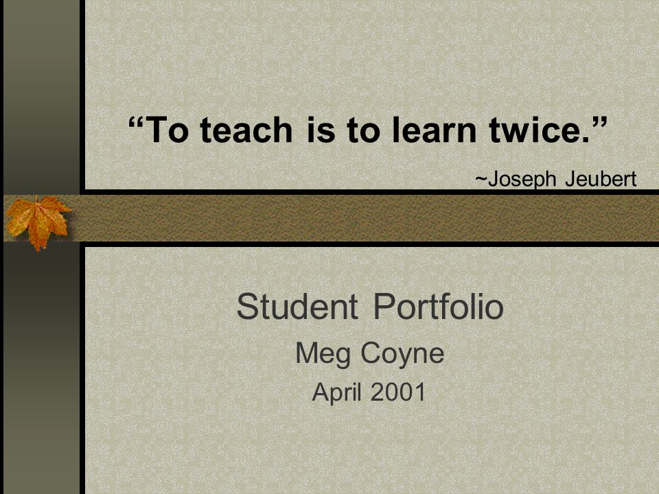 To teach is to learn twice. ~Joseph Jeubert