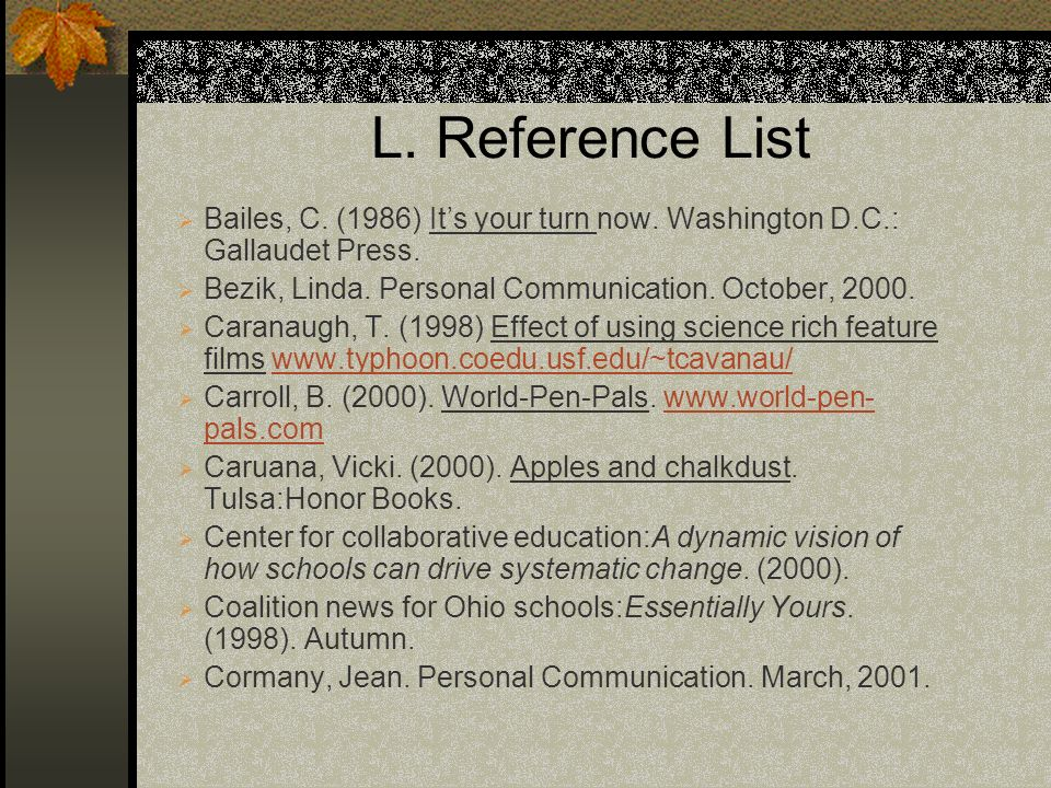 L. Reference List Bailes, C. (1986) It's your turn now. Washington D.C.: Gallaudet Press. Bezik, Linda. Personal Communication. October,