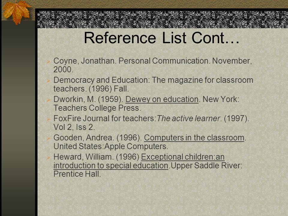 Reference List Cont… Coyne, Jonathan. Personal Communication. November, 2000.