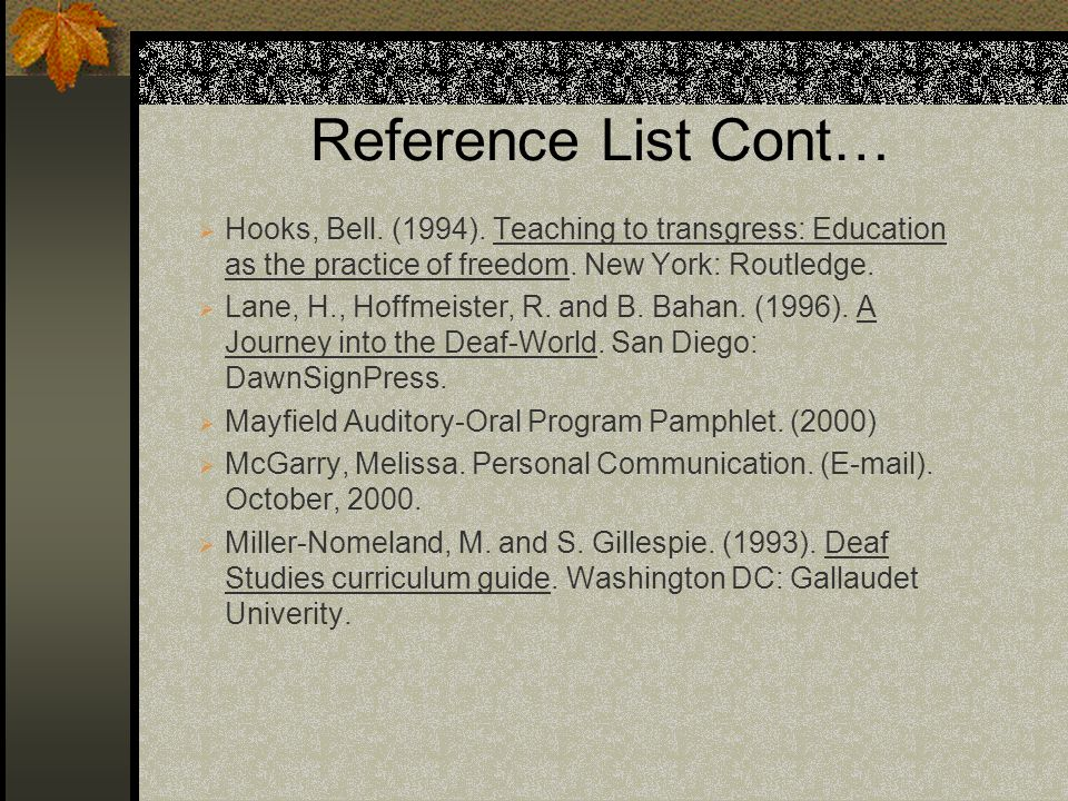 Reference List Cont… Hooks, Bell. (1994). Teaching to transgress: Education as the practice of freedom. New York: Routledge.