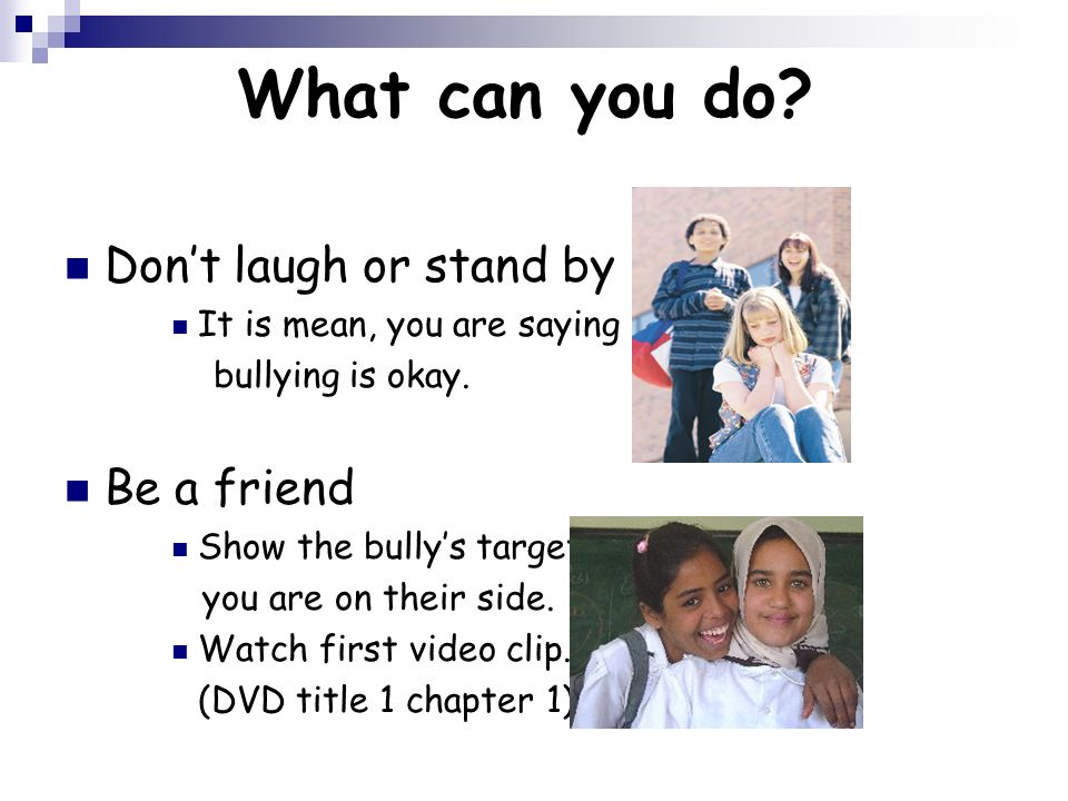 What can you do Don't laugh or stand by Be a friend