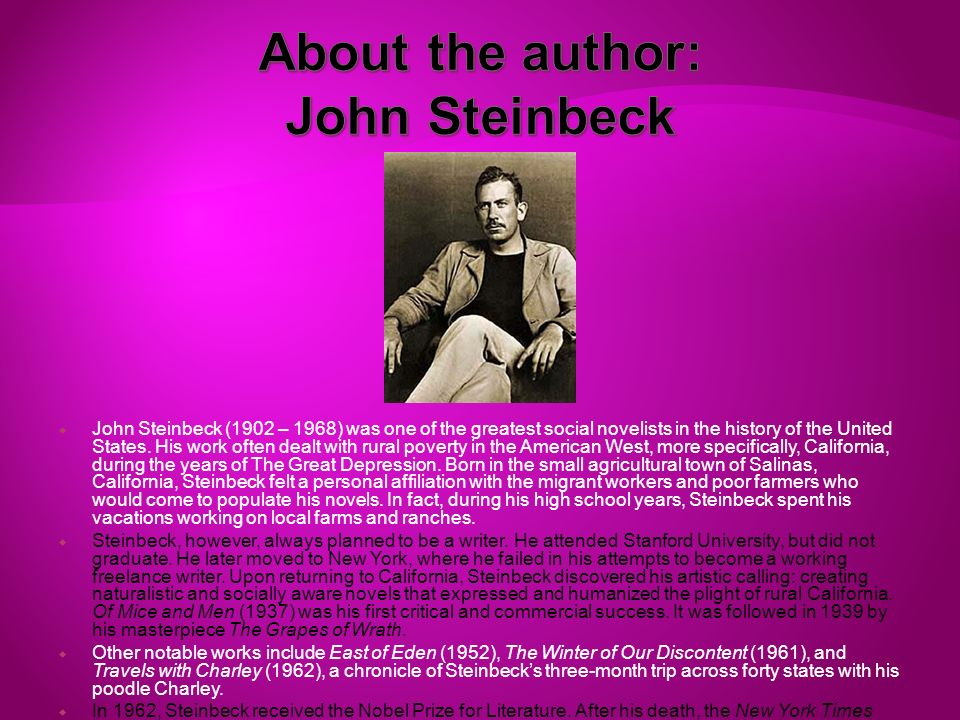 a biography of john steinbeck the american author and novelist Biography in depth: john steinbeck, american writer by dr , biography in depth: john steinbeck, american writer by dr susan shillinglaw john steinbeck was born in the farming town of salinas, california on 1902 february 27.