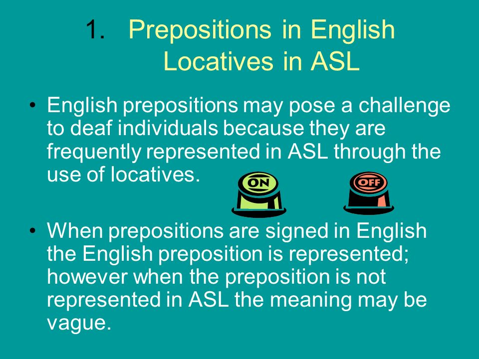 Prepositions in English Locatives in ASL