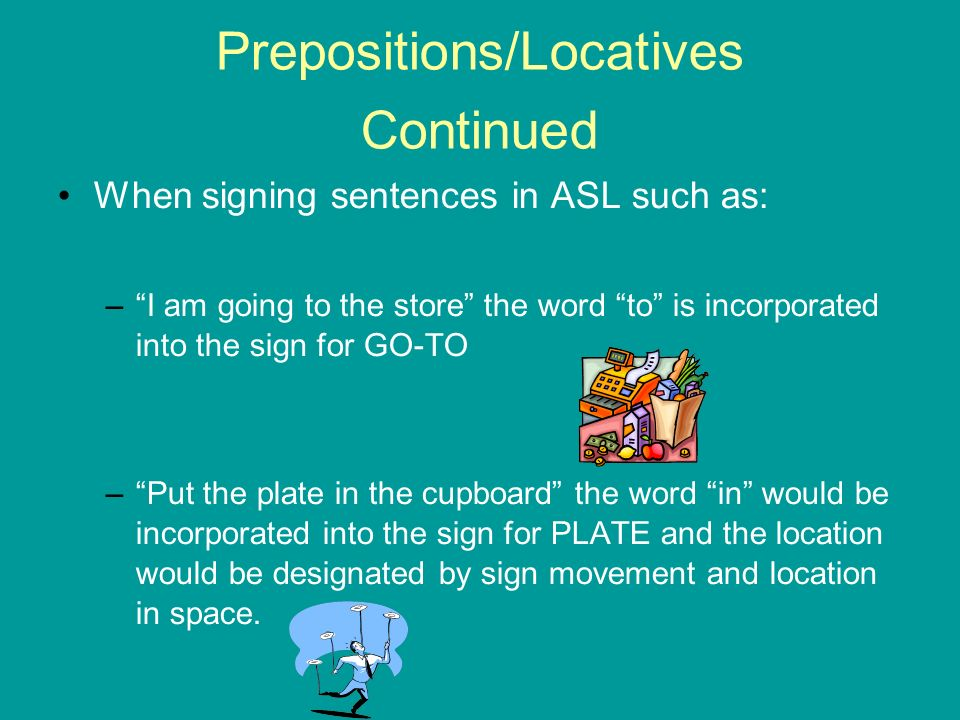 Prepositions/Locatives Continued