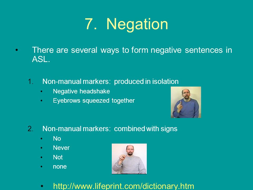 7. Negation There are several ways to form negative sentences in ASL.