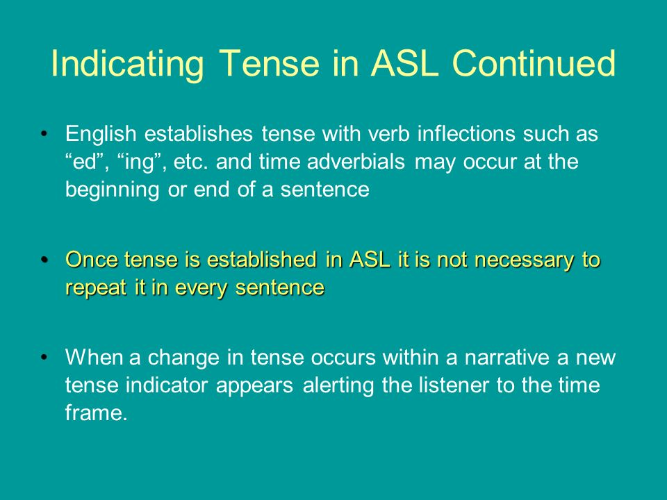 Indicating Tense in ASL Continued