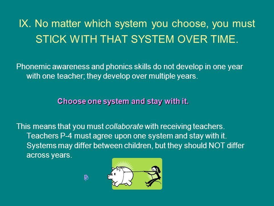 IX. No matter which system you choose, you must STICK WITH THAT SYSTEM OVER TIME.
