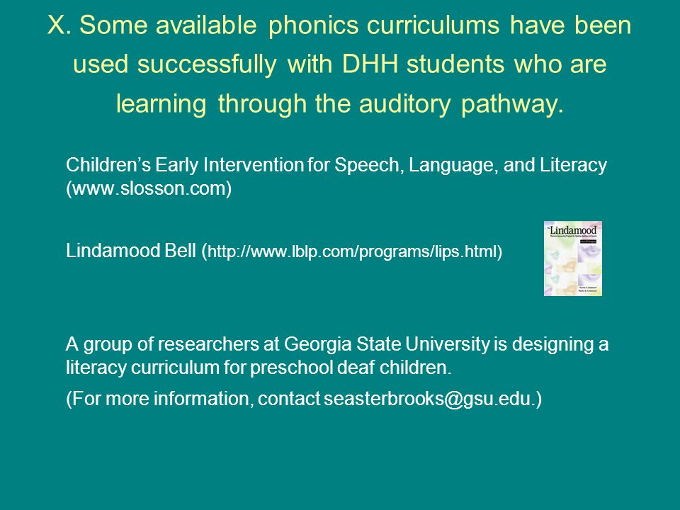 X. Some available phonics curriculums have been used successfully with DHH students who are learning through the auditory pathway.