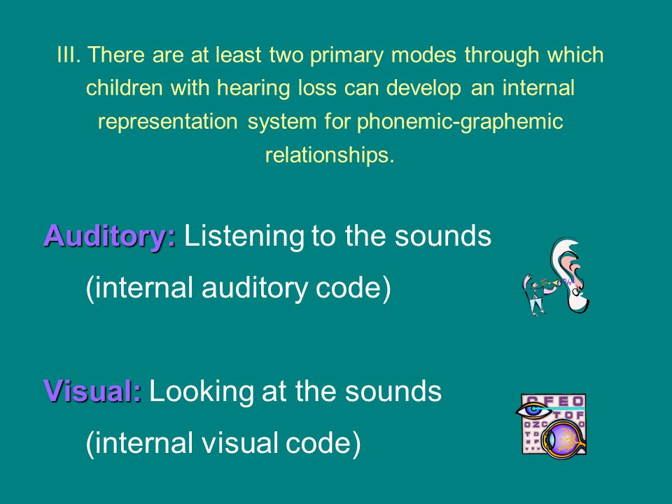 Auditory: Listening to the sounds (internal auditory code)