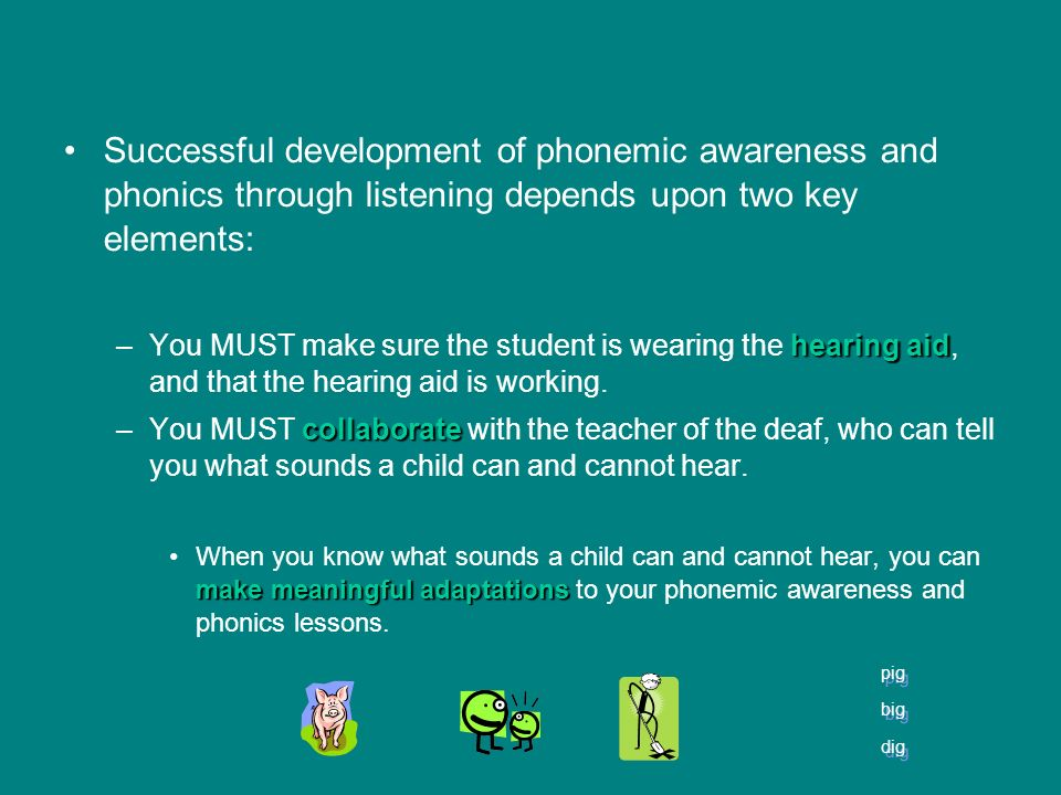 Successful development of phonemic awareness and phonics through listening depends upon two key elements: